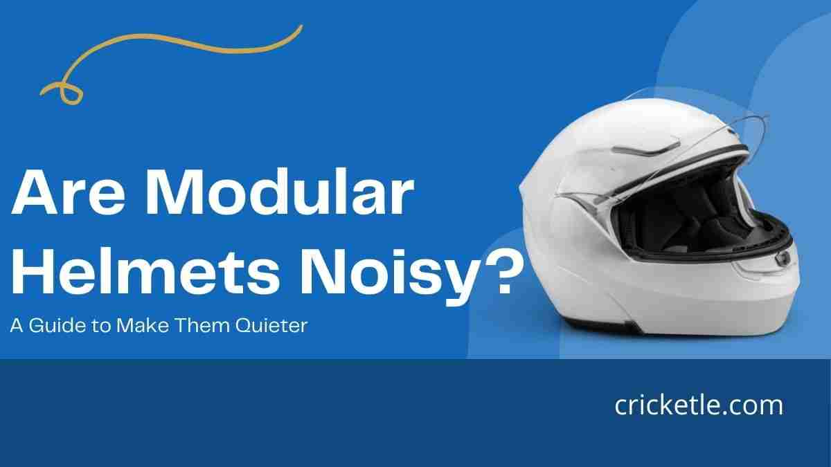 Read more about the article Are Modular Helmets Noisy? A Guide to Make them Quieter