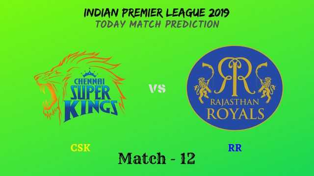 CSK vs RR - Match 12 - IPL 2019 match prediction tips