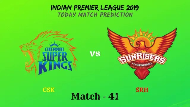 CSK vs SRH - Match 41 - IPL 2019 match prediction tips