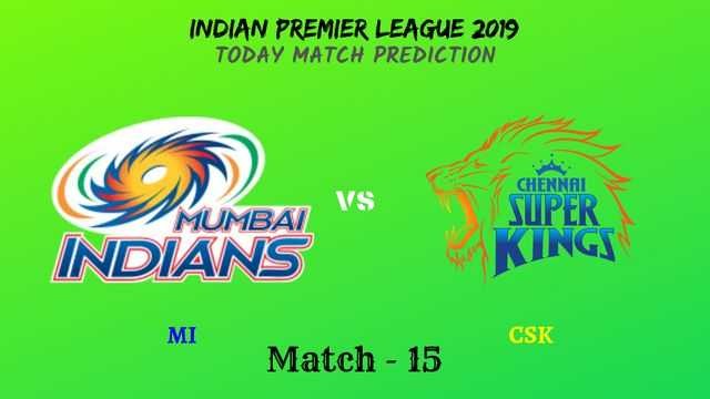 MI vs CSK - Match 15 - IPL 2019 match prediction tips