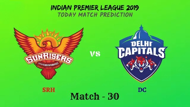 SRH vs DC - Match 30 - IPL 2019 match prediction tips