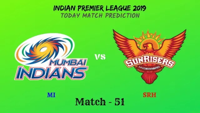 MI vs SRH - Match 51 - IPL 2019 match prediction tips