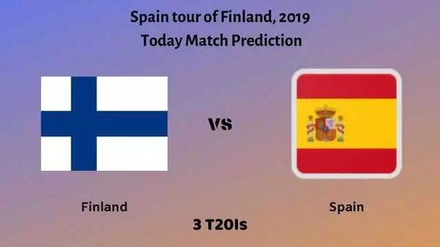 finland vs spain today match prediction - Finland vs Spain, 2nd T20I - Today Match Prediction - 17/8/2019