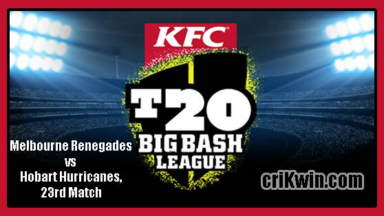 Melbourne Renegades vs Hobart Hurricanes, 23rd Match