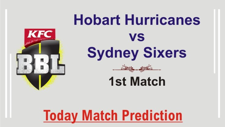 Today Match Prediction Sydney Sixers vs Hobart Hurricanes 1st Match Who Will Win BBL T20 100% Sure? SYS vs HBH Big Bash League Predictions