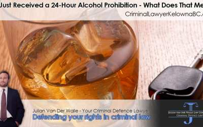 You Just Received a 24-Hour Alcohol Prohibition – What Does That Mean?