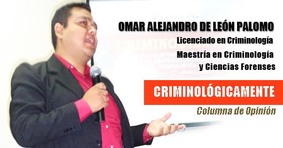 Omar Alejandro De León Palomo Criminólogo Criminológicamente