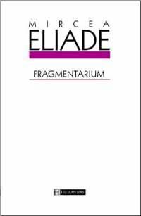 Fragmentarium - Mircea Eliade