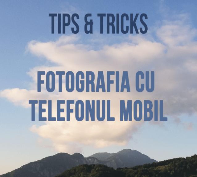 tips & tricks fotografia cu telefonul mobil