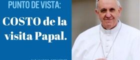 PUNTO DE VISTA: COSTO de la visita Papal.