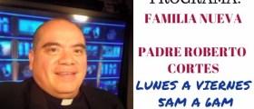 Padre Roberto Cortés – programa FAMILIA NUEVA – Martes 07 Noviembre