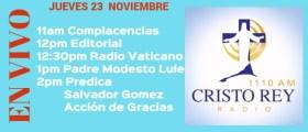 Cristo Rey Radio En Vivo Jueves 23 Noviembre 11am a 3pm