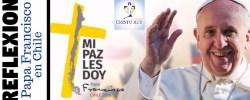 """Reflexiones Francisco en Chile – Hay llamadas telefónicas que emocionan  y que llenan de esperanza … segundo capítulo de """"El Papa y Yo"""""""