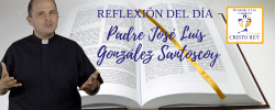 Padre José Luis González Santoscoy –  Jesús te llama a seguirlo día a día ¿Aceptas?