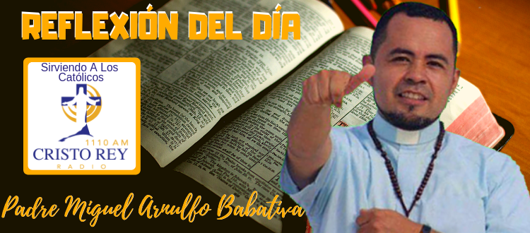 Padre Miguel Arnulfo Babativa  -  Lecturas del día Jueves 23 de Mayo del 2019
