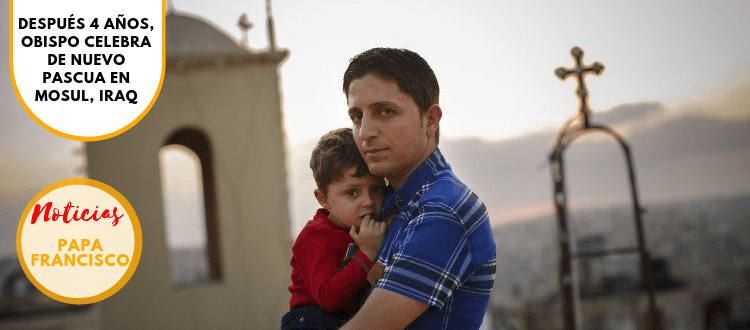 Después 4 años, Obispo celebra de nuevo Pascua en Mosul, Iraq