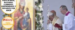 Papa en Misa, Bulgaria: Llamados, sorprendidos y enviados por amor