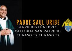 Servicios fúnebres   Padre Saul Uribe Diocesis El Paso Tx