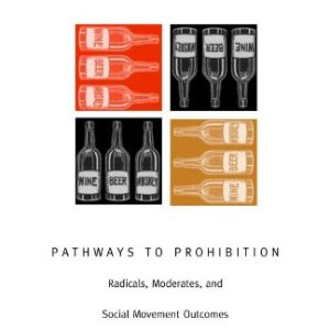 Pathways to Prohibition: Radicals, Moderates, and Social Movement Outcomes