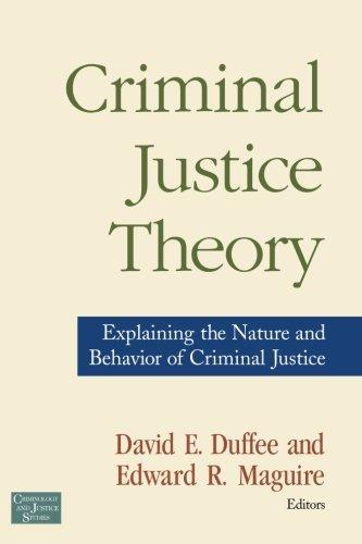 Criminal Justice Theory: Explaining the Nature and Behavior of Criminal Justice (Criminology and Justice Studies)