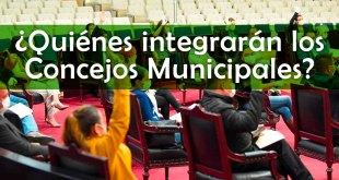 Conoce quiénes conformarán los Concejos Municipales