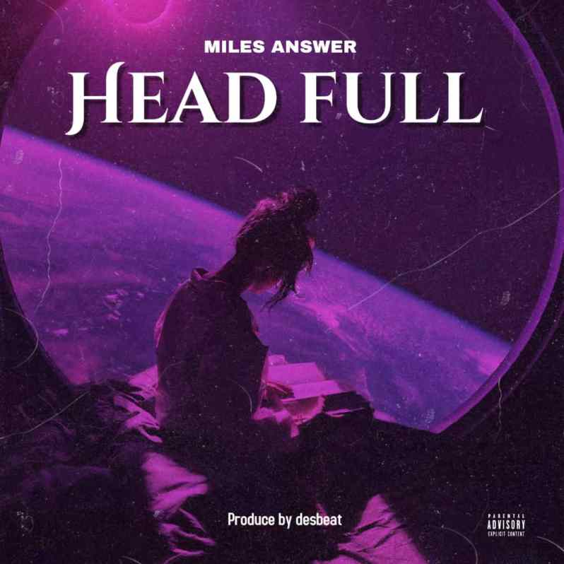 Street Pop: Miles Answer Drops New Record Titled, Head Full [Download Mp3]