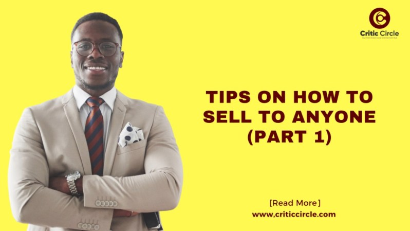 Tips On How To Sell to Anyone (Part 1) [Read Details]