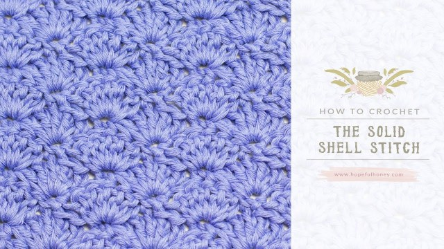 Crochet Shell Stitch Pattern How To Crochet The Solid Shell Stitch Easy Tutorial Hopeful