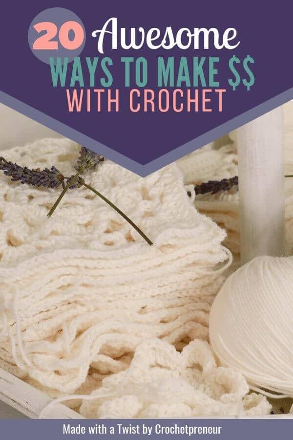 The Ultimate List 20 Ways To Make Money With Crochet Crochetpreneur