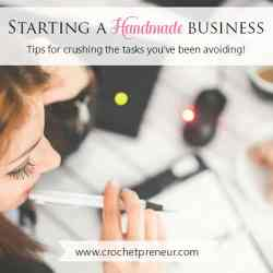 Starting a Handmade Business: Tips for Tackling the Business Startup Tasks You've Been Avoiding