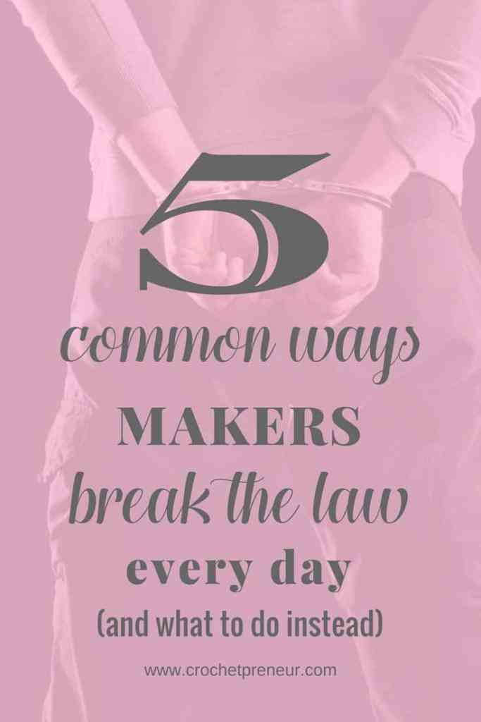 Crocheters break the law and put themselves and their businesses in jeopardy. Want to know if you're in danger? Check out this post! #copyrightinfringement #ignoranceofthelaw #breakthelaw #crochetbusiness #makerbusiness #handmadebusiness #businesstips #bloggingtips #crocheter