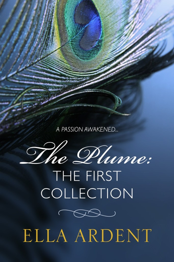 The Plume: The First Collection by Ella Ardent