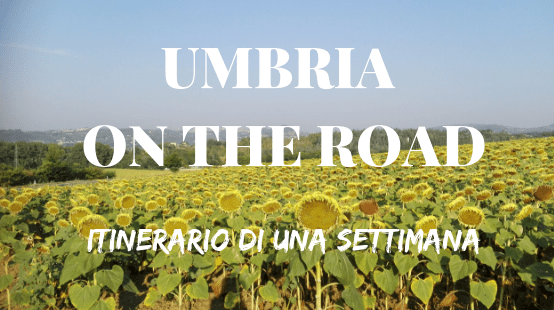 Umbria on the road: itinerario di una settimana