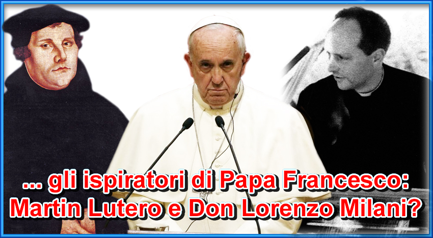 Papa Francesco, per favore, lasci perdere i cattivi maestri come Don Milani e i falsi profeti come Lutero