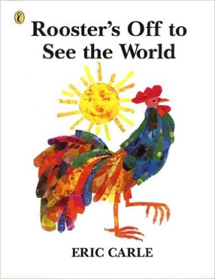 Eric carle - rooster's off to see the world