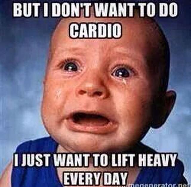 But-I-Dont-Want-To-Do-Cardio-I-Just-Want-To-Lift-Heavy-Every-Day-Funny-Weightlifting-Meme-Image