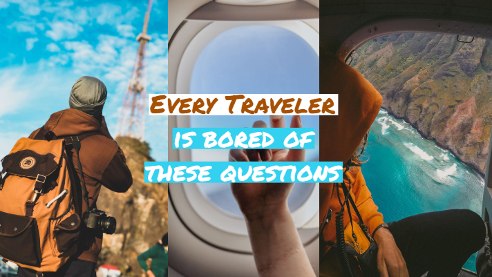Travel Questions Every Traveler is Bored of Hearing