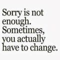 Sorry is Temporary - Change Can be Everlasting
