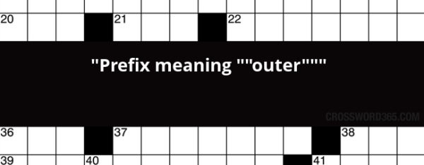 """Prefix meaning """"outer"""" crossword clue"""