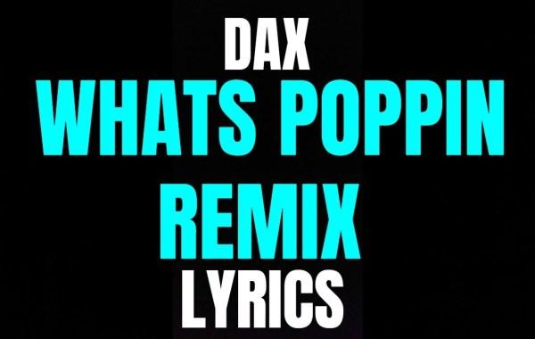 Dax - WHATS POPPIN (Remix) lyrics