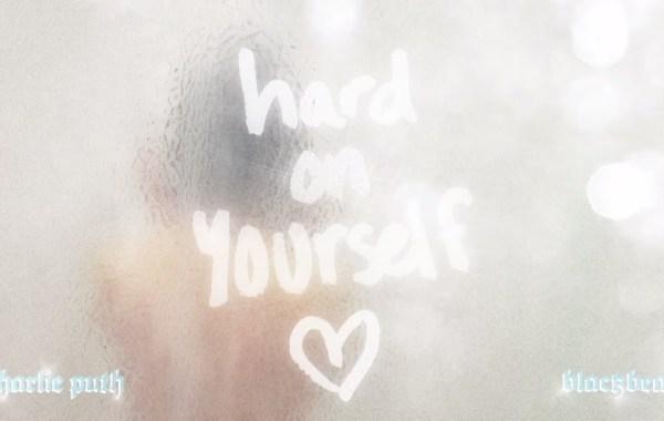 Charlie Puth & blackbear - Hard On Yourself lyrics