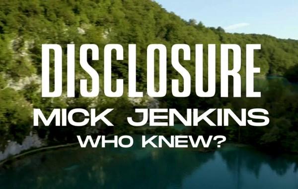 Disclosure & Mick Jenkins - Who Knew? lyrics