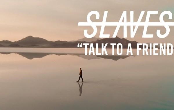Slaves - Talk To A Friend lyrics