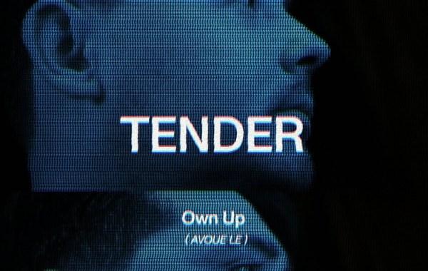 TENDER - Own Up lyrics