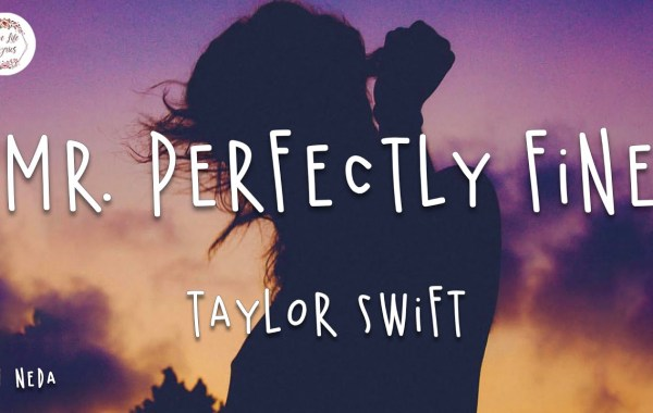 Taylor Swift - Mr. Perfectly Fine (Taylor's Version) (From The Vault) Lyrics