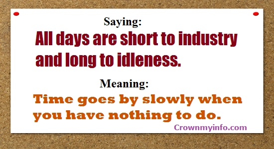 DAYS ARE SHORT TO INDUSTRY