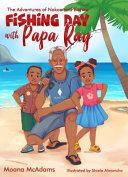 Fishing Day with Papa Ray – Moana McAdams