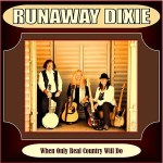 5DD626 – Runaway Dixie – When Only Real Country Will Do - Cover