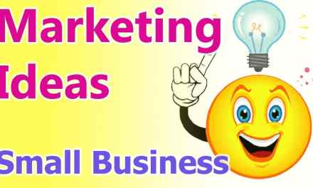 Marketing Ideas for Small Business – 10 Effective Marketing Tips