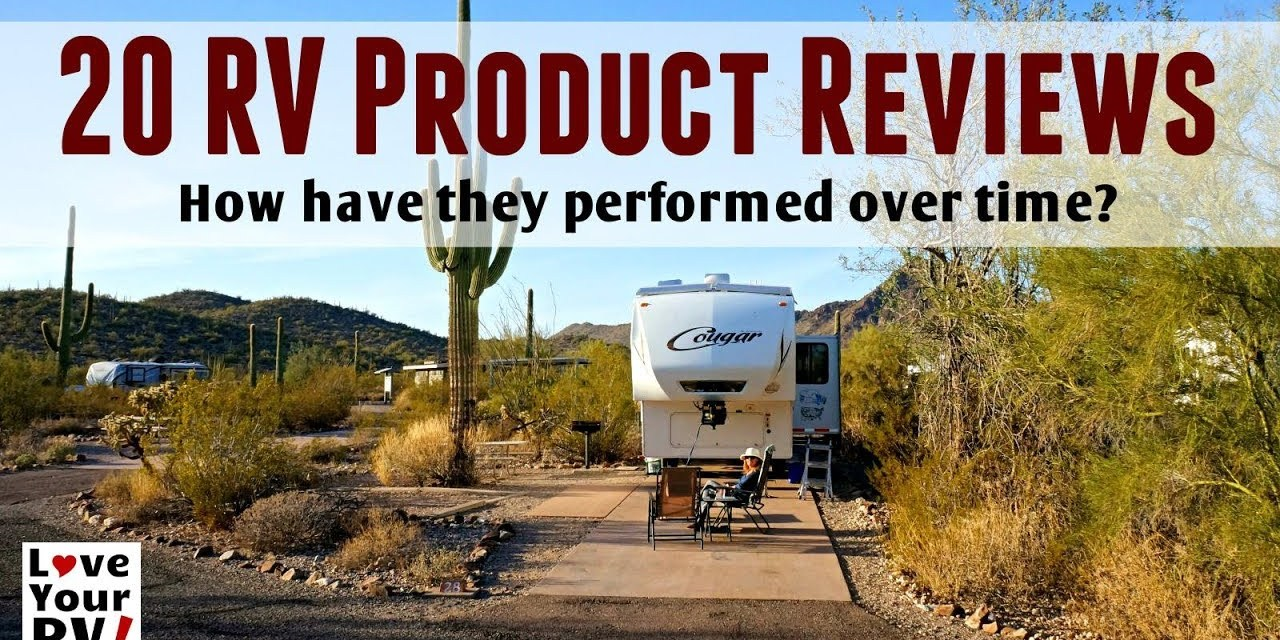 20 Love Your RV Product Reviews and Mods – How They've Performed Over Time